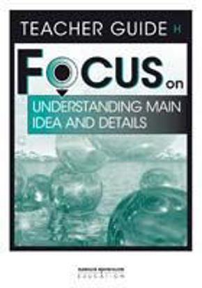 Picture of Focus on Reading: Understanding Main Idea and Details - Teacher Guide H