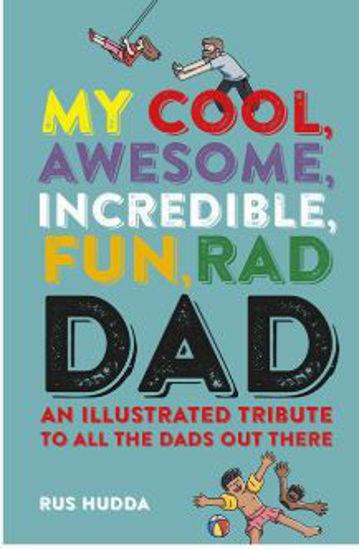 圖片 My Cool, Awesome, Incredible, Fun, Rad Dad An illustrated tribute to all the dads out there
