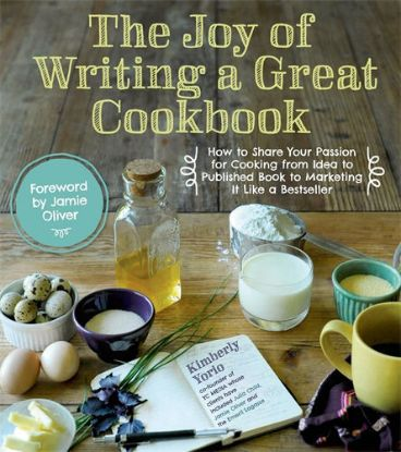 Picture of The Joy of Writing a Great Cookbook How to Share Your Passion for Cooking from Idea to Published Book to Marketing It Like a Bestseller