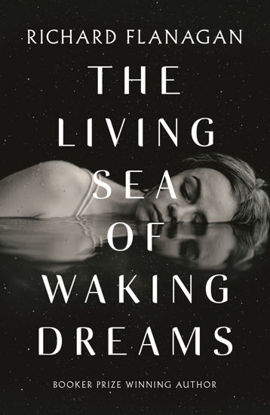 Picture of The Living Sea of Waking Dreams Richard Flanagan