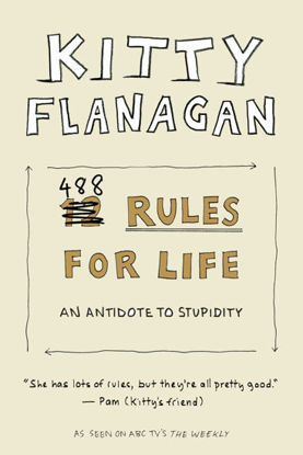 Picture of Kitty Flanagan's 488 Rules for Life The thankless art of being correct