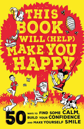 Picture of This Book Will (Help) Make You Happy 50 Ways to Find Some Calm, Build Your Confidence and Make Yourself Smile
