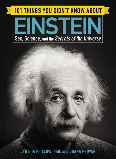 Picture of 101 Things You Didn't Know about Einstein: Sex, Science, and the Secrets of the Universe