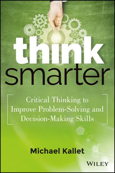 图片 Think Smarter Critical Thinking to Improve Problem-Solving and Decision-Making Skills