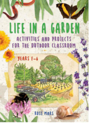 Picture of Life in a Garden Activities and Projects for the Outdoor Classroom: Years F-6
