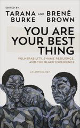 图片 You Are Your Best Thing Vulnerability, Shame Resilience and the Black Experience: An anthology