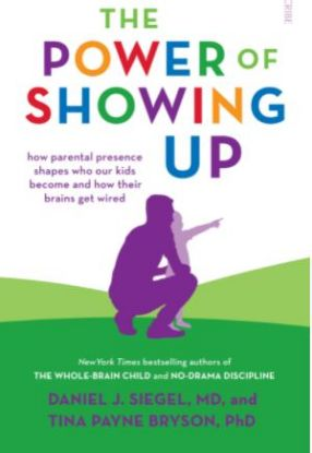 Picture of The Power of Showing Up: How parental presence shapes who our kids become and how their brains get wired